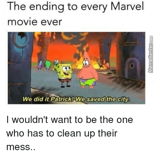 Memes, Citi, and Marvel: The ending to every Marvel  movie eVer  We did it Patrick! We saved the  city I wouldn't want to be the one who has to clean up their mess..