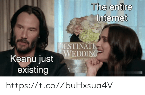 Internet, Memes, and 🤖: The entire  Internet  DESTINATI  Keanu justWEDDING  existing https://t.co/ZbuHxsua4V