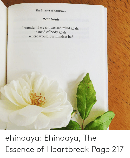 Essence: The Essence of Heartbreak  Real Goals  I wonder if we showcased mind goals,  instead of body goals,  where would our mindset be? ehinaaya:  Ehinaaya, The Essence of Heartbreak  Page 217