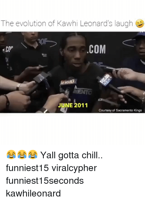 Sacramento: The evolution of Kawhi Leonard's laugh  CO  COM  NEWSIO  JUNE 2011  Courtesy of Sacramento Kings 😂😂😂 Yall gotta chill.. funniest15 viralcypher funniest15seconds kawhileonard