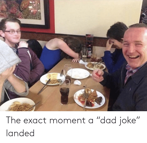 "joke: The exact moment a ""dad joke"" landed"