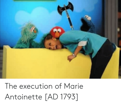 Marie Antoinette, Marie, and The: The execution of Marie Antoinette [AD 1793]