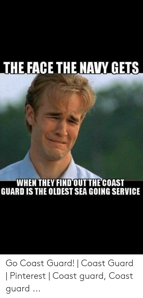 Funny Coast Guard: THE FACE THE NAVY GETS  WHEN THEY FIND OUT THE COAST  GUARD IS THE OLDEST SEA GOING SERVICE Go Coast Guard! | Coast Guard | Pinterest | Coast guard, Coast guard ...