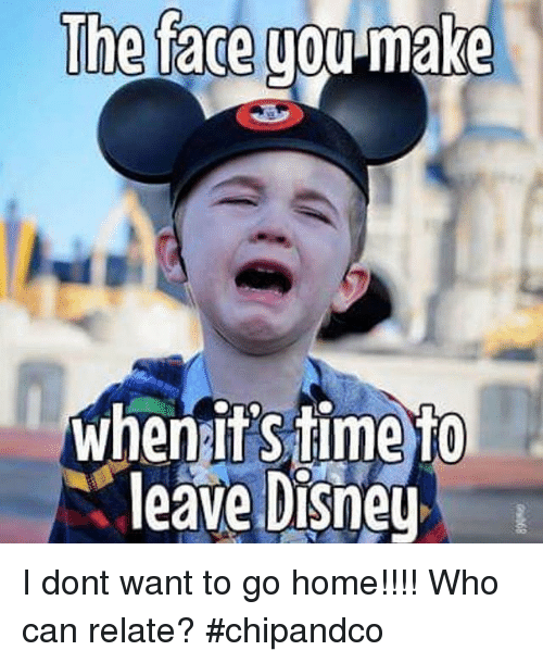 Dont Want To Go: The face you-make  whenitSiime To  leave Disney I dont want to go home!!!! Who can relate? #chipandco