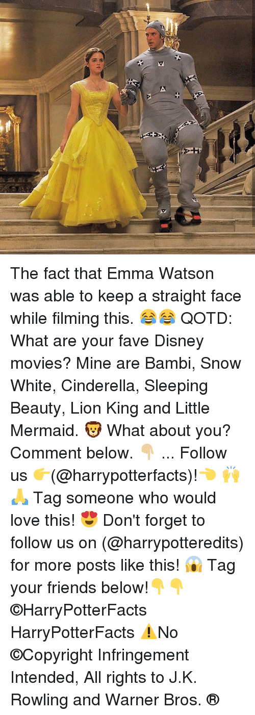 Sleeping Beauty: The fact that Emma Watson was able to keep a straight face while filming this. 😂😂 QOTD: What are your fave Disney movies? Mine are Bambi, Snow White, Cinderella, Sleeping Beauty, Lion King and Little Mermaid. 🦁 What about you? Comment below. 👇🏼 ... Follow us 👉(@harrypotterfacts)!👈 🙌🙏 Tag someone who would love this! 😍 Don't forget to follow us on (@harrypotteredits) for more posts like this! 😱 Tag your friends below!👇👇 ©HarryPotterFacts HarryPotterFacts ⚠No ©Copyright Infringement Intended, All rights to J.K. Rowling and Warner Bros. ®