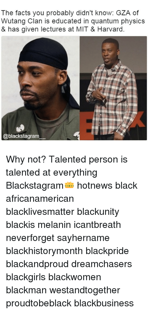 wutang: The facts you probably didn't know: GZA of  Wutang Clan is educated in quantum physics  & has given lectures at MIT & Harvard.  @blackstagram Why not? Talented person is talented at everything Blackstagram👑 hotnews black africanamerican blacklivesmatter blackunity blackis melanin icantbreath neverforget sayhername blackhistorymonth blackpride blackandproud dreamchasers blackgirls blackwomen blackman westandtogether proudtobeblack blackbusiness