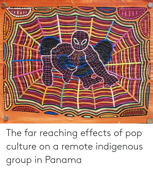 indigenous: The far reaching effects of pop culture on a remote indigenous group in Panama