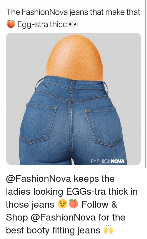 Booty, Funny, and Best: The FashionNova jeans that make that  Egg-stra thicc  FASHIONNOVA @FashionNova keeps the ladies looking EGGs-tra thick in those jeans 😉🍑 Follow & Shop @FashionNova for the best booty fitting jeans 🙌