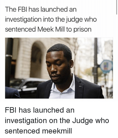 Fbi, Meek Mill, and Memes: The FBI has launched an  investigation into the judge who  sentenced Meek Mill to prison FBI has launched an investigation on the Judge who sentenced meekmill