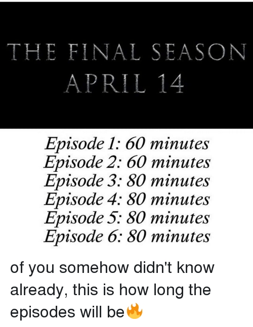 Memes, 🤖, and How: THE FINAL SEASON  APRIL14  Episode 1: 60 minutes  Episode 2: 60 minutes  Episode 3: 80 minutes  Episode 4; 80 minutes  Episode 5: 80 minutes  Episode 6: 80 minutes of you somehow didn't know already, this is how long the episodes will be🔥