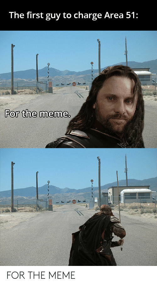 Meme, Area 51, and Charge: The first guy to charge Area 51:  For the meme. FOR THE MEME