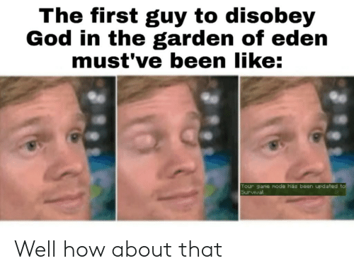God, Dank Memes, and Been: The first guy to disobey  God in the garden of eden  must've been like:  Your gane mode has been updated to  Survival Well how about that
