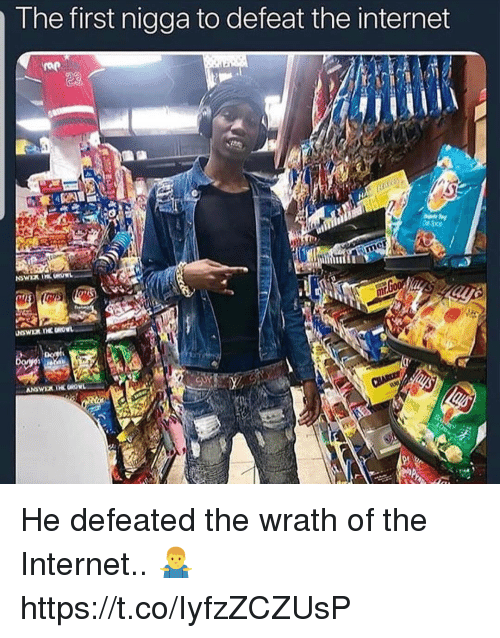 Internet, The Internet, and First: The first nigga to defeat the internet  23 He defeated the wrath of the Internet.. 🤷♂️ https://t.co/IyfzZCZUsP