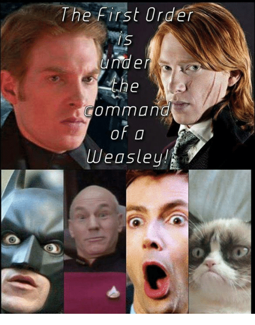 Memes, 🤖, and First: The first Order  IS  Under  the  command  of  Weasley!