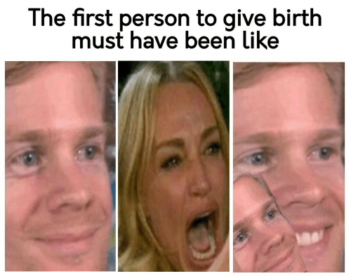 Been, First, and Person: The first person to give birth  must have been like