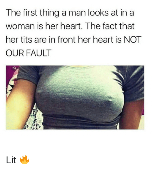 Her Tits: The first thing a man looks at in a  woman is her heart. The fact that  her tits are in front her heart is NOT  OUR FAULT Lit 🔥