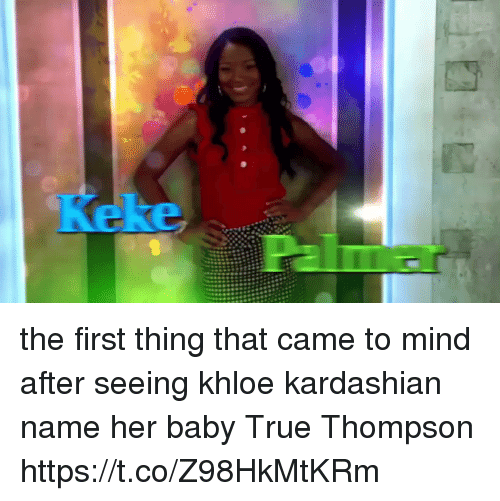 Khloe Kardashian, True, and Kardashian: the first thing that came to mind after seeing khloe kardashian name her baby True Thompson https://t.co/Z98HkMtKRm