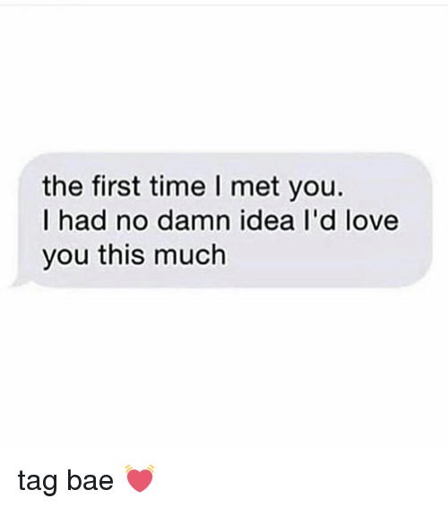 Love You This Much: the first time I met you.  I had no damn idea l'd love  you this much tag bae 💓