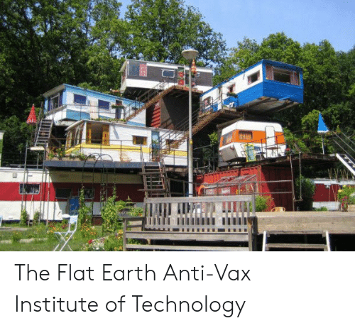 Flat Earth: The Flat Earth Anti-Vax Institute of Technology