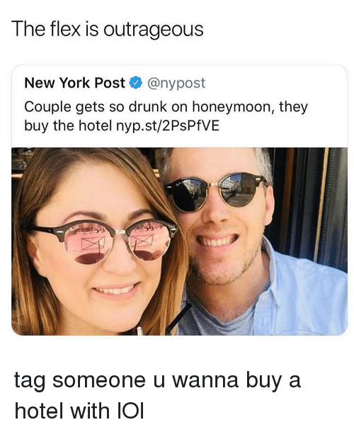 Drunk, Flexing, and Honeymoon: The flex is outrageous  New York Post@nypost  Couple gets so drunk on honeymoon, they  buy the hotel nyp.st/2PsPfVE tag someone u wanna buy a hotel with lOl