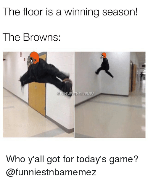 Nfl, Browns, and Game: The floor is a winning season!  The Browns  @FUNNIE  FLMEMES Who y'all got for today's game? @funniestnbamemez