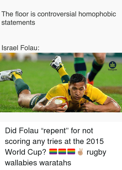 """Memes, World Cup, and Israel: The floor is controversial homophobic  statements  Israel Folau:  RUGBY  MEMES  Anstagram Did Folau """"repent"""" for not scoring any tries at the 2015 World Cup? 🏳️🌈🏳️🌈🏳️🌈✌🏽 rugby wallabies waratahs"""