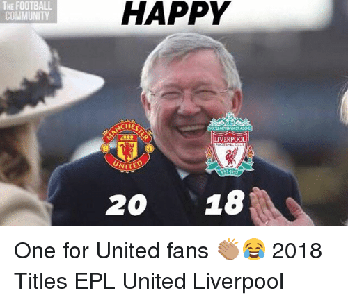 Community, Football, and Memes: THE FOOTBALL  COMMUNITY  HAPPY  CHES  LIVERPOOL  UNITE  20 18 One for United fans 👏🏽😂 2018 Titles EPL United Liverpool