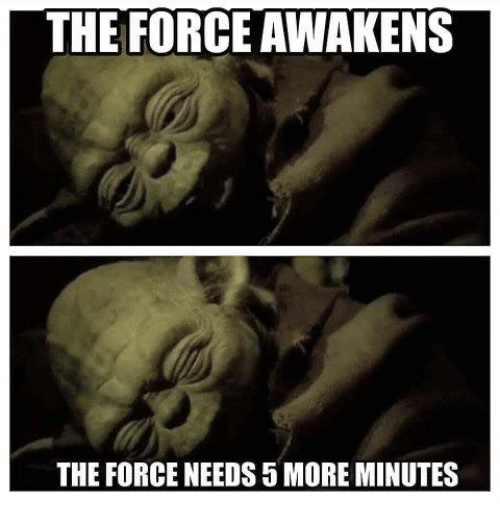 the force awakens: THE FORCE AWAKENS  THE FORCE NEEDS 5 MORE MINUTES