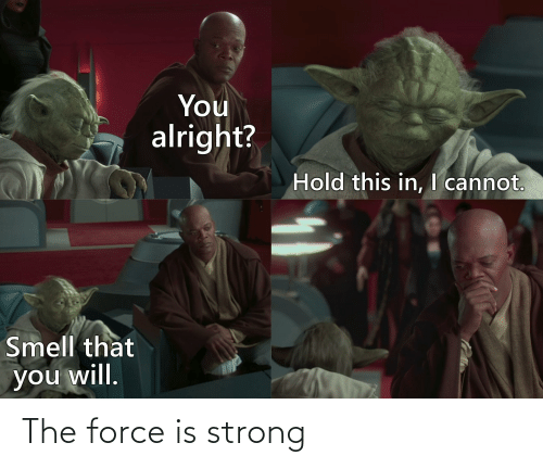 Force Is Strong: The force is strong