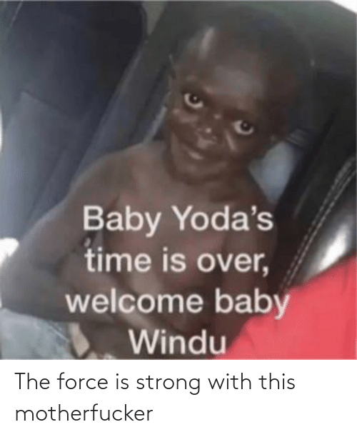 Force Is Strong: The force is strong with this motherfucker
