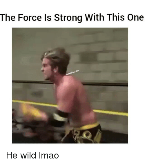 Force Is Strong: The Force Is Strong With This One He wild lmao