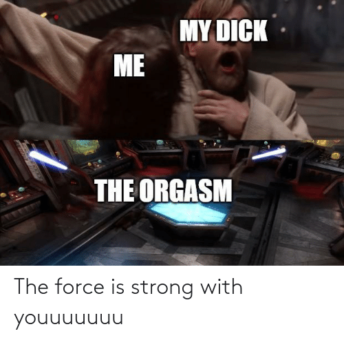 Force Is Strong: The force is strong with youuuuuuu