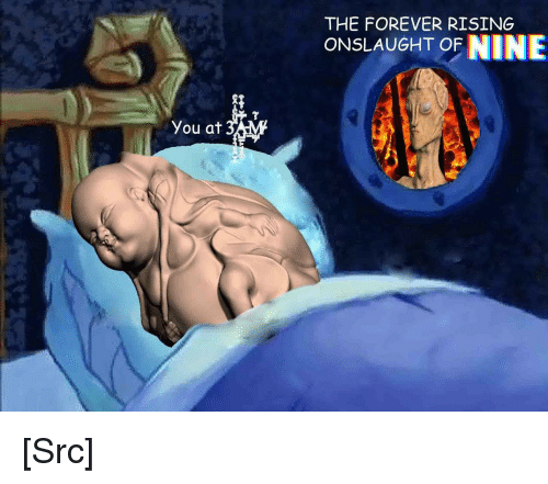 Reddit, Forever, and Com: THE FOREVER RISING  ONSLAUGHT OF NINE  You at [Src]