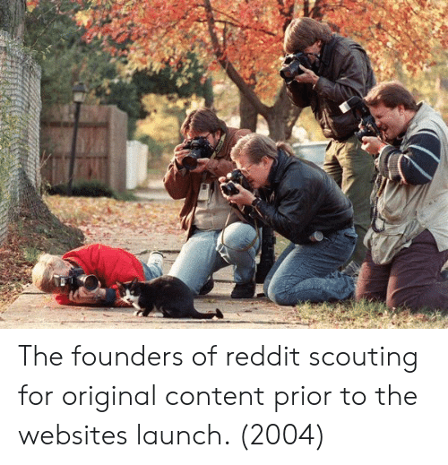 Reddit, Content, and Website: The founders of reddit scouting for original content prior to the websites launch. (2004)