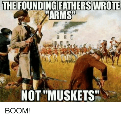 "Memes, Boom, and 🤖: THE FOUNDING FATHERS WROTE  ARMS  NOT ""MUSKETS BOOM!"