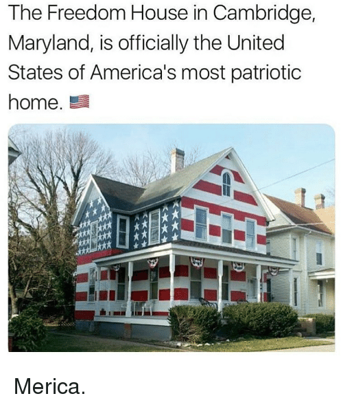 Memes, Home, and House: The Freedom House in Cambridge,  Maryland, is officially the United  States of America's most patriotic  home.  kxt Merica.