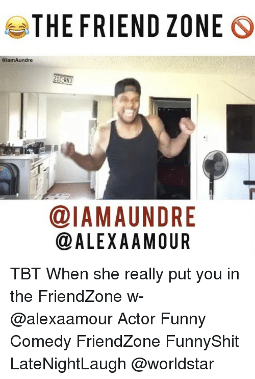 The FRIEND ZONE S ALEXA AMOUR TBT When She Really Put You in