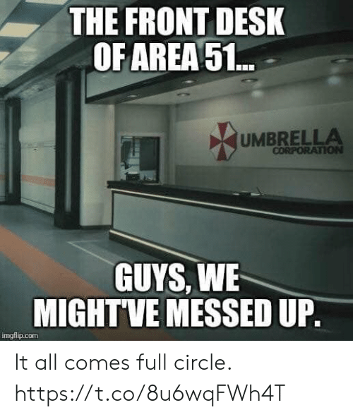 Video Games, Desk, and Corporation: THE FRONT DESK  OF AREA51..  UMBRELLA  CORPORATION  GUYS, WE  MIGHTVE MESSED UP.  imgflip.com It all comes full circle. https://t.co/8u6wqFWh4T