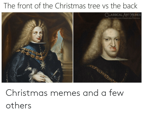 Classical: The front of the Christmas tree vs the back  CLASSICAL ART MEMES  facebook.com/classicalartmemes Christmas memes and a few others