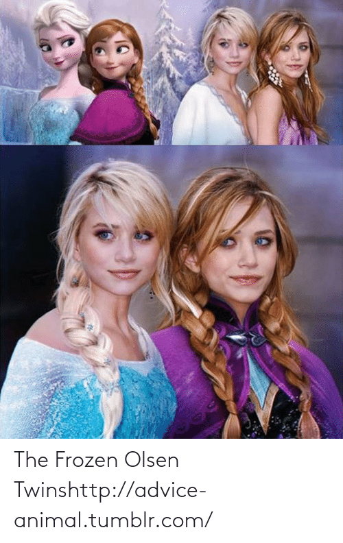 olsen twins: The Frozen Olsen Twinshttp://advice-animal.tumblr.com/