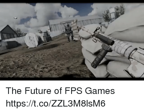 Future, Games, and  Fps: The Future of FPS Games https://t.co/ZZL3M8lsM6