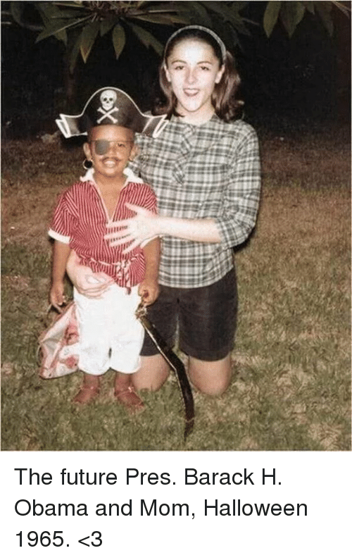 Future, Halloween, and Obama: The future Pres. Barack H. Obama and Mom, Halloween 1965. <3