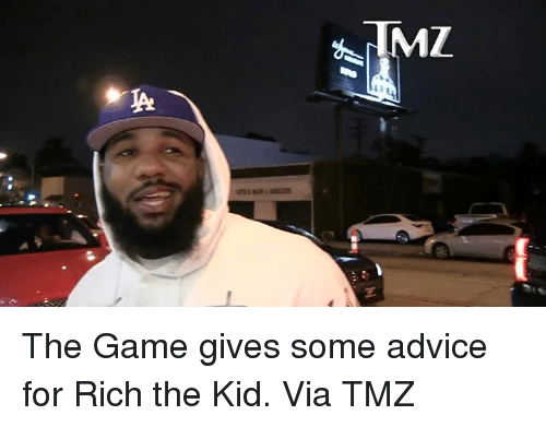 Advice, The Game, and Game: The Game gives some advice for Rich the Kid.  Via TMZ