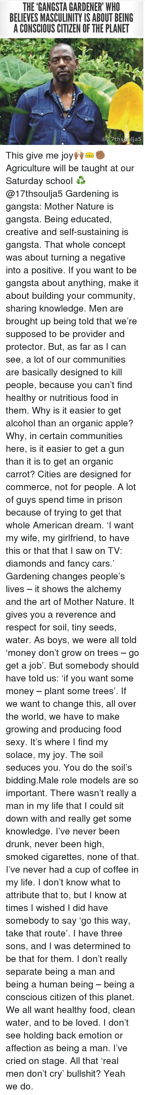 can you really make money watching tv dream the gangsta gardener who believes masculinity is about