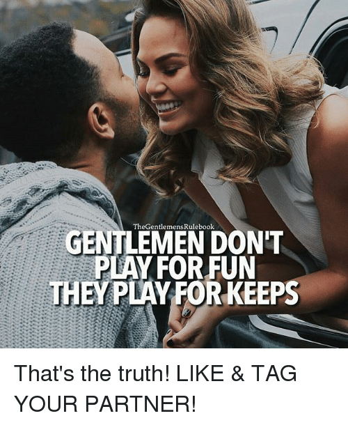 Memes, Truth, and 🤖: The Gentlemen  GENTLEMEN DON'T  PLAY FOR FUN  THEY PLAY FOR KEEPS That's the truth! LIKE & TAG YOUR PARTNER!