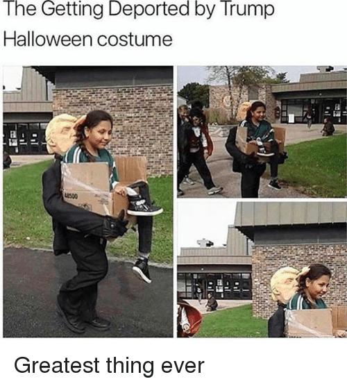 Dank, Halloween, and Trump: The Getting Deported by Trump  Halloween costume Greatest thing ever