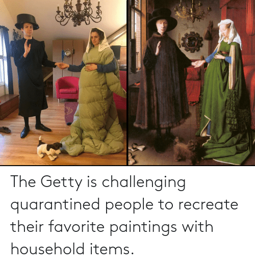 Paintings: The Getty is challenging quarantined people to recreate their favorite paintings with household items.