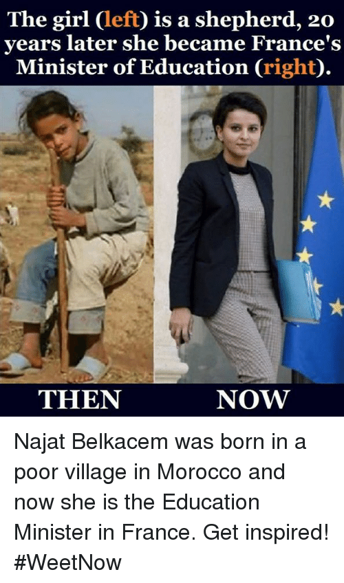Memes, France, and Morocco: The girl Cleft) is a shepherd, 20  years later she became France's  Minister of Education  right  NOW  THEN Najat Belkacem was born in a poor village in Morocco and now she is the Education Minister in France. Get inspired! #WeetNow