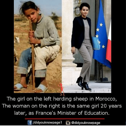 Memes, Girl, and Morocco: The girl on the left herding sheep in Morocco  The woman on the right is the same girl 20 years  later, as France's Minister of Education.  /didyouknowpage  Cu  @didyouknowpage