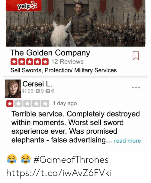 Memes, Military, and Elephants: The Golden Company  12 Reviews  Sell Swords, Protection/ Military Services  Cersei L.  1 day ago  Terrible service. Completely destroyed  within moments. Worst sell sword  experience ever. Was promised  elephants - false advertising... read more 😂 😂 #GameofThrones https://t.co/iwAvZ6FVki